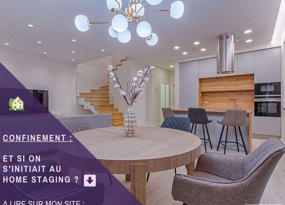 Et si on profitait du confinement pour s'initier au home staging ?
